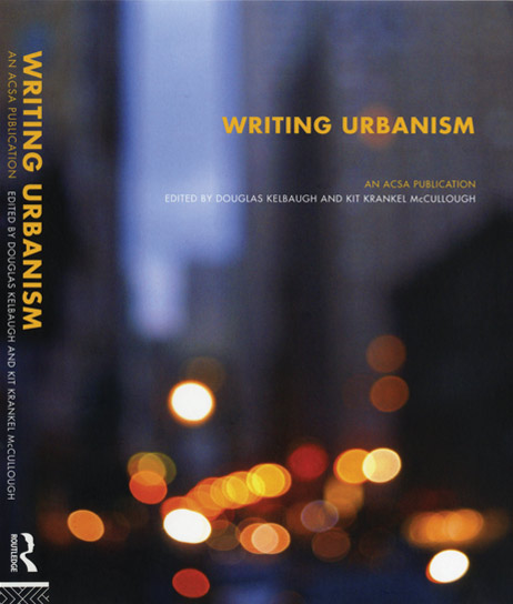 Writing Urbanism. Edited by Douglas Kelbaugh and Kit Krankel McCullough