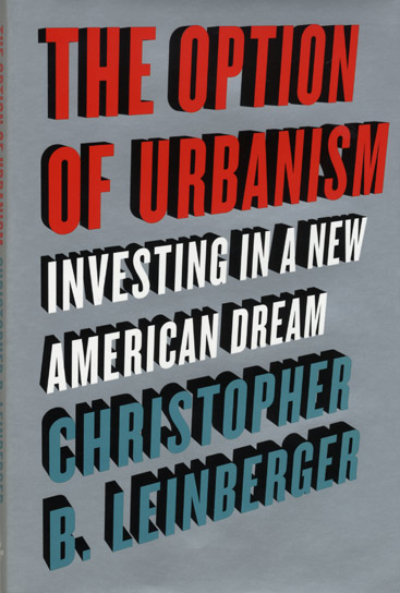 The Option of Urbanism: Investing in a New American Dream by Chris Leinberger