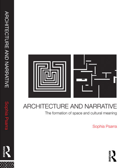 Architecture  and Narrative: The Formation of Space and Cultural Meaning: The Formation of Space and Cultural Meaning by Sophia Psarra