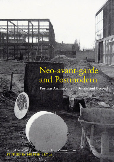 Neo-avant-garde and Postmodernism: Postware Architecture in Britian and Beyond by Claire Zimmerman