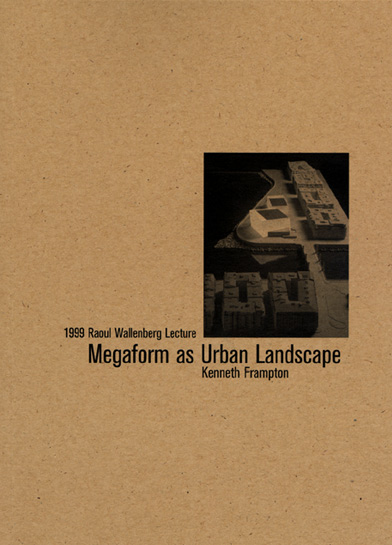 Kenneth Frampton - Megaform as Urban Landscape - Wallenberg Lecture