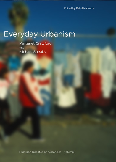 Michigan Debates on Urbanism - Volume 1 - Everyday Urbanism