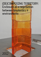 (DE)COMPOSING TERRITORY: Enclosure as a negotiation between bioplastics + environments by Meredith Miller