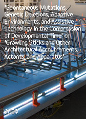 Spontaneous Mutations, Genetic Deletions, Adaptive Environments, and Assistive Technology in the Compression of Developmental Time or Crawling Sticks and Other Architectural Accoutrements, Actants, and Apparatus by Robert Adams
