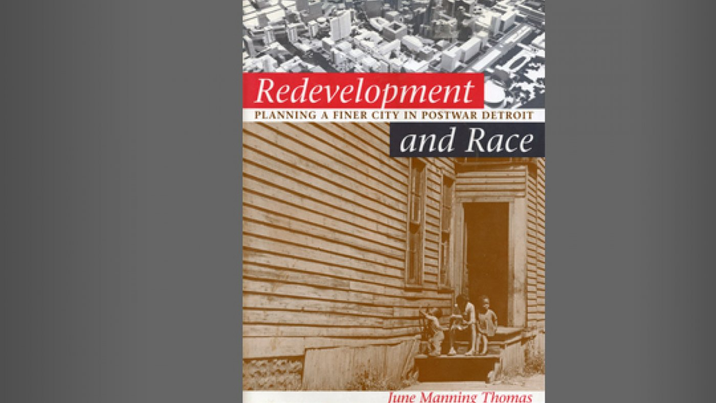 Redevelopment and Race: Planning a Finer City in Postwar Detroit