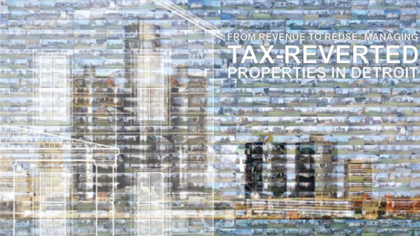 From Revenue to Reuse: Managing Tax-Reverted Properties in Detroit