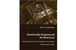 Genetically Engineered Architecture: Design Exploration with Evolutionary Computation